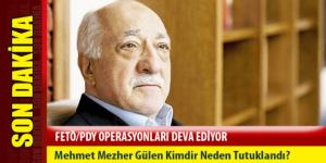 Mehmet Mezher Gülen Kimdir ve Neden Tutuklandı? – Son Dakika
